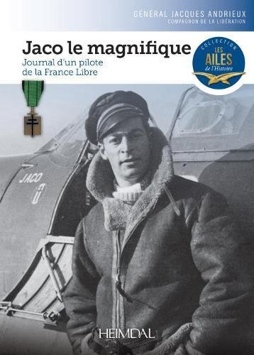 Jaco le magnifique : Journal d'un pilote de la France libre par Jacques General Andrieux, Many Souffan