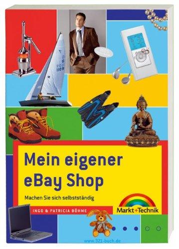 Mein eigener eBay Shop - Der Bestseller, ganz neu und noch besser: Machen Sie sich selbstständig (Sonstige Bücher - Mein Ebay