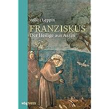 Franziskus: Der Heilige aus Assisi