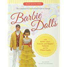 The Complete & Unauthorized Guide to Vintage Barbie Dolls: With Barbie, Ken, Francie, and Skipper Fashions and the Whole Family