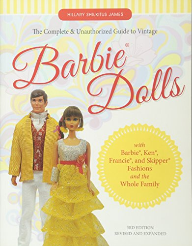 The Complete & Unauthorized Guide to Vintage Barbie (R) Dolls: With Barbie (R), Ken (R), Francie (R), and Skipper (R) Fashions and the Whole Family (Skipper-barbie-puppe Kleidung)
