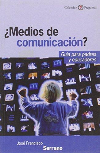 ¿MeDios de comunicación? Guía para padres y educadores (Preguntas) por José Francisco Serrano Oceja