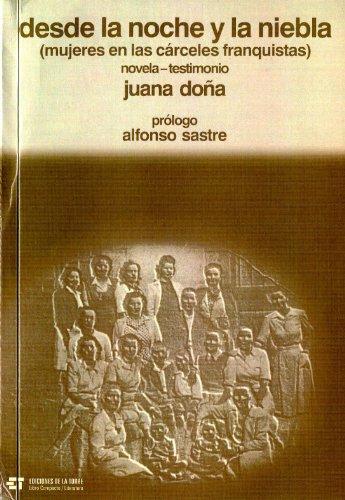 Desde la noche y la niebla (mujeres en las cárceles franquistas) por Juana Doña