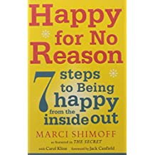 Happy for No Reason: 7 Steps to Being Happy from the Inside Out by Marci Shimoff (7-Apr-2008) Paperback