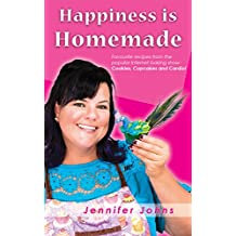 Happiness is Homemade: Favourite recipes from the popular Internet baking show: Cookies, Cupcakes and Cardio! (English Edition)