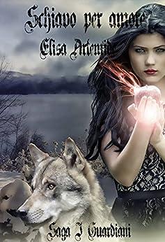 SCHIAVO PER AMORE (I Guardiani  Vol. 2) di [Artemide, Elisa]
