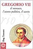eBook Gratis da Scaricare Gregorio VII Il monaco l uomo politico il santo (PDF,EPUB,MOBI) Online Italiano