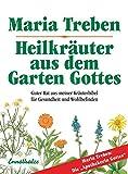 Heilkräuter aus dem Garten Gottes: Guter Rat aus meiner Kräuterbibel für Gesundheit und Wohlbefinden - Maria Treben