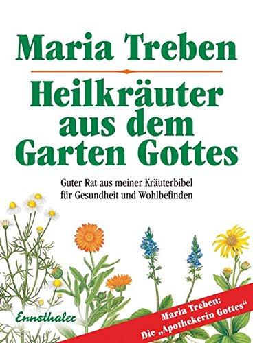 Heilkräuter aus dem Garten Gottes: Guter Rat aus meiner Kräuterbibel für Gesundheit und Wohlbefinden -