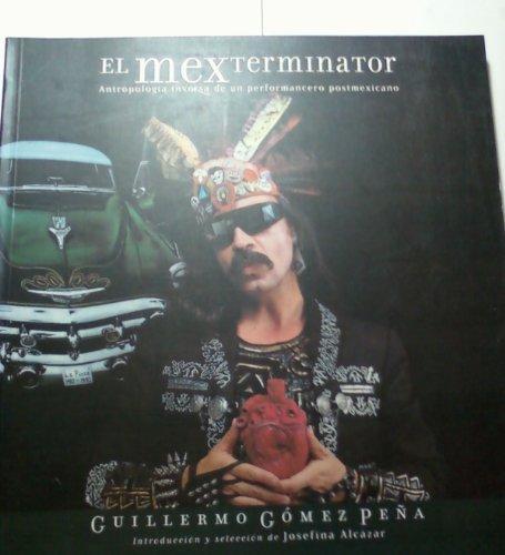 Descargar Libro El Mexterminator: Antropologia Inversa De UN Performancero Postmexicano de Guillermo Gomez Pena