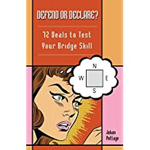 Defend or Declare?: 72 Deals to Test Your Bridge Skill