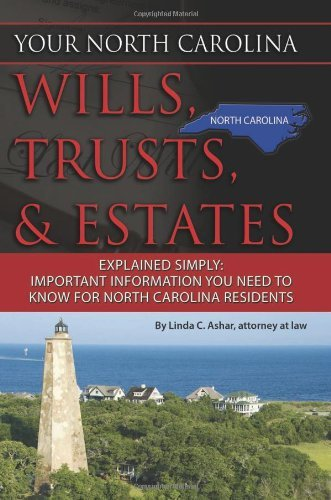 Your North Carolina Wills, Trusts, & Estates Explained Simply: Important Information You Need to Know for North Carolina Residents (Back-To-Basics) by Linda C. Ashar Attorney at Law (2011-03-17)