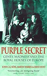 Purple Secret: Genes, 'Madness' and the Royal Houses of Europe by John C. G. Rohl (1999-08-01)