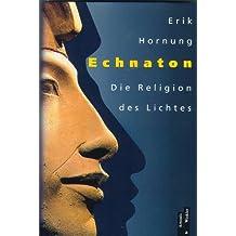 Echnaton. Die Religion des Lichtes