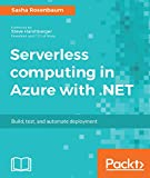 Serverless computing in Azure with .NET: Build, test, and automate deployment