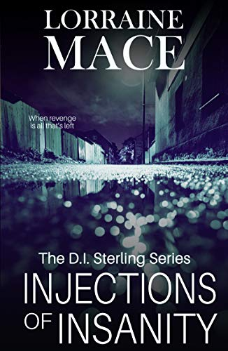 Injections of Insanity: A dark and gritty crime series that pulls no punches (DI Sterling Book 3) by [Mace, Lorraine]
