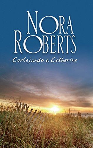 Cortejando a Catherine (Nora Roberts)