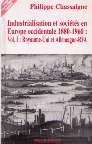 INDUSTRIALISATION ET SOCIETES EN EUROPE OCCIDENTALE 1880-1960 VOL 1 ROYAUME UNI ET ALLEMAGNE -RFA