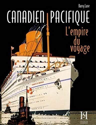 Canadien Pacifique - L'Empire du Voyage par Barry Lane