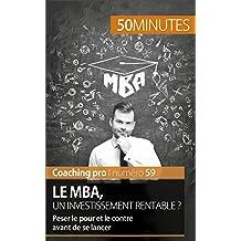 Le MBA, un investissement rentable ?: Peser le pour et le contre avant de se lancer (Coaching pro t. 59)
