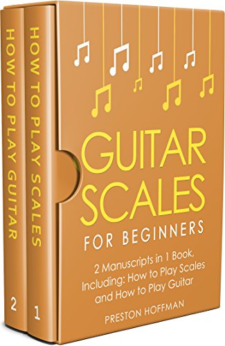Guitar Scales: For Beginners - Bundle - The Only 2 Books You Need to Learn Scales for Guitar, Guitar Scale Theory and Guitar Scales for Beginners Today (Music Best Seller Book 25) (English Edition)