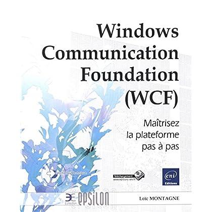Windows Communication Foundation (WCF) - Maîtrisez la plateforme pas à pas