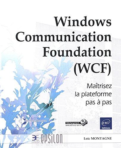 Windows Communication Foundation (WCF) - Maîtrisez la plateforme pas à pas par Loïc MONTAGNE