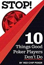 STOP! 10 Things Good Poker Players Don't Do (English Edition)