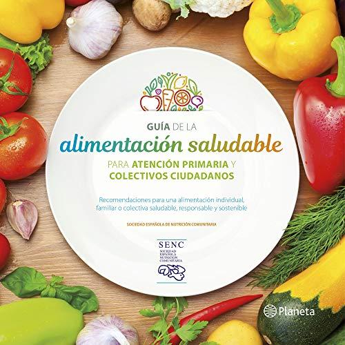 Guía de la alimentación saludable: Para la atención  primaria y colectivos ciudadanos (Varios) por Varios Autores