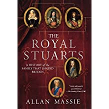 The Royal Stuarts: A History of the Family That Shaped Britain by Allan Massie (2011-12-20)