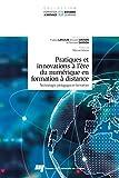 Pratiques et innovations à l'ère du numérique en formation à distance: Technologie, pédagogie et formation...