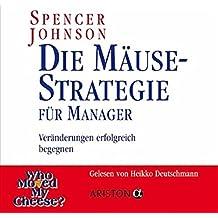 Die Mäuse-Strategie für Manager: Veränderungen erfolgreich begegnen - Gesprochen von Heikko Deutschmann