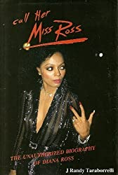 Call Her Miss Ross: Unauthorized Biography of Diana Ross by J. Randy Taraborrelli (1989-11-02)