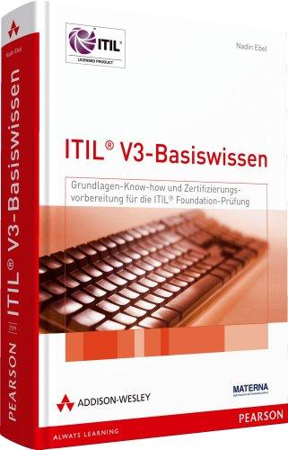 ITIL V3-Basiswissen - Grundlagenwissen und Zertifizierungsvorbereitung für die ITIL-Foundation-Prüfung. Mit über 250 Übungsfragen und Antworten (Zertifizierungen)