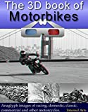 The 3D Book of Motorbikes. Anaglyph 3D images of road, racing, domestic, classic, commercial and other motorcycles. (3D Books 62)