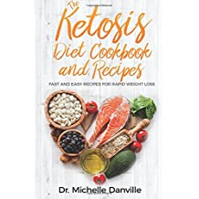 The Ketosis Diet Cookbook and Recipes: Fast and Easy Recipes For Rapid Weight Loss.