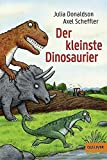 Der kleinste Dinosaurier: Mit vielen Bildern von Axel Scheffler
