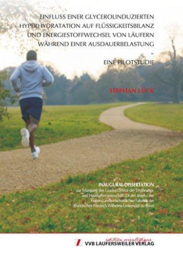 Einfluss einer glycerolinduzierten Hyperhydratation  auf Flüssigkeitsbilanz und Energiestoffwechsel von Läufern während einer Ausdauerbelastung - eine Pilotstudie (Edition Scientifique)