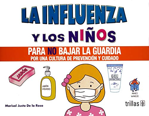 La influenza y los ninos / Flu and children: Para No Bajar La Guardia Por Una Cultura De Prevencion Y Cuidado / to Be Safe for a Culture of Prevention and Care