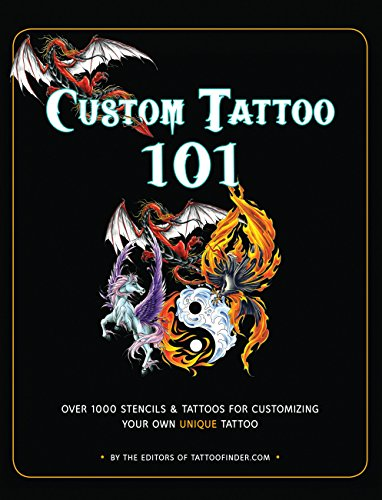 Custom Tattoo 101: Over 1000 Stencils and Ideas for Customizing Your Own Unique Tattoo (Tattoo Finder.Com) por From the Editors of TattooFinder.com