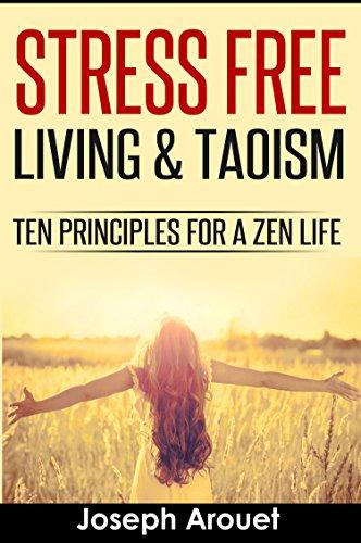 Stress Free Living & Taoism: Ten Principles For A Zen Life (English Edition) por Joseph Arouet