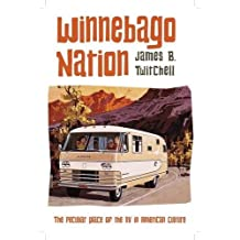 Winnebago Nation: The RV in American Culture by James B. Twitchell (2014-04-08)