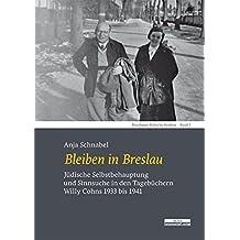Bleiben in Breslau: Jüdische Selbstbehauptung und Sinnsuche in den Tagebüchern Willy Cohns 1933 bis 1941
