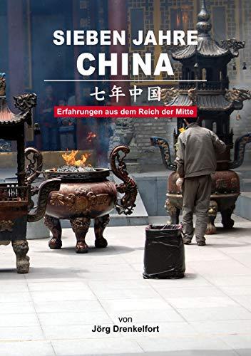 Sieben Jahre China: Erfahrungen aus dem Reich der Mitte 7 China
