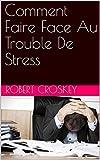 Telecharger Livres Comment Faire Face Au Trouble De Stress (PDF,EPUB,MOBI) gratuits en Francaise