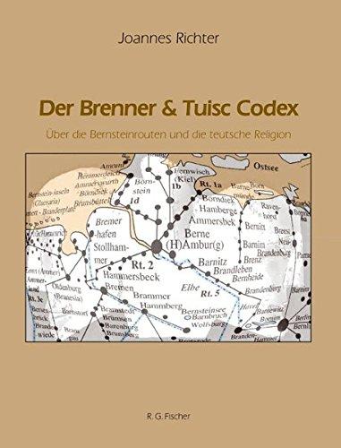 Der Brenner & Tuisc Codex: Über die Bernsteinrouten und die teutsche Religion