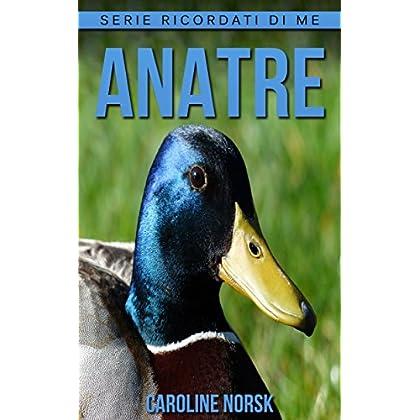 Anatre: Libro Sui Anatre Per Bambini Con Foto Stupende & Storie Divertenti (Serie Ricordati Di Me)
