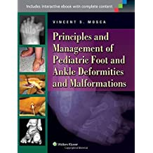 Principles and Management of Pediatric Foot and Ankle Deformities and Malformations: A Principles Based, Practical Guide to Their Assessment and Management