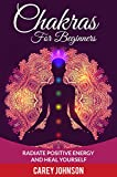Chakras: Chakras For Beginners, Radiate Positive Energy and Heal Yourself (Yoga,Meditation,Relaxation,Alternative Healing,)