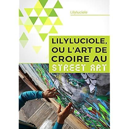 Lilyluciole, ou l'art de croire au Street Art